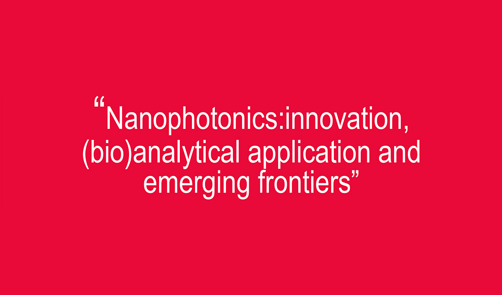 """Nanophotonics: innovation, (bio)analytical application and emerging frontiers"""
