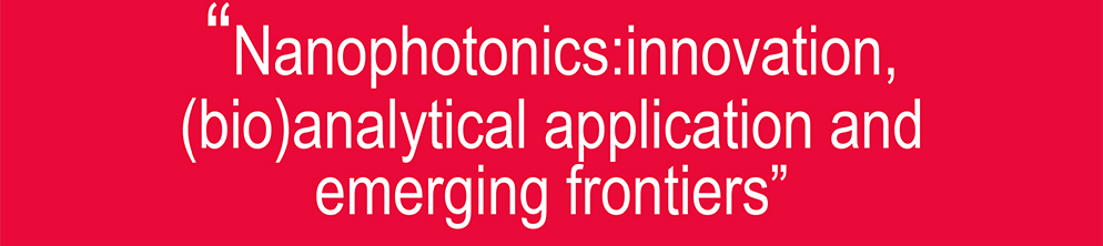 """""""Nanophotonics:innovation, (bio)analytical application and emerging frontiers"""""""