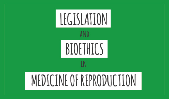 Legislation and bioethics in medicine of reproduction